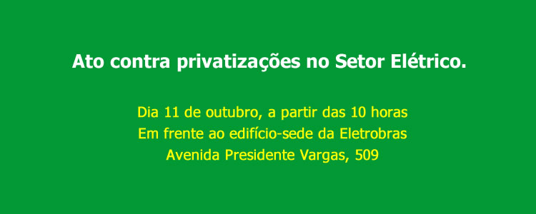 Ato contra privatiza��es no Setor El�trico.