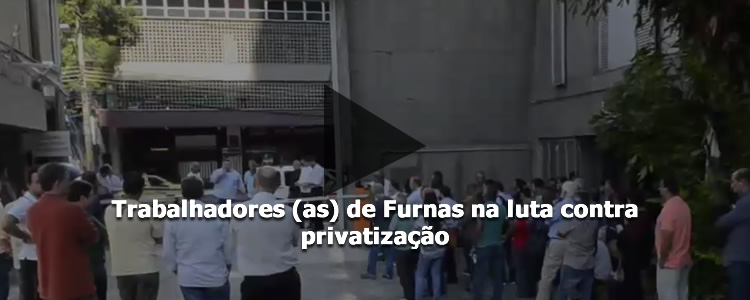 Trabalhadores (as) de Furnas na luta contra privatiza��o