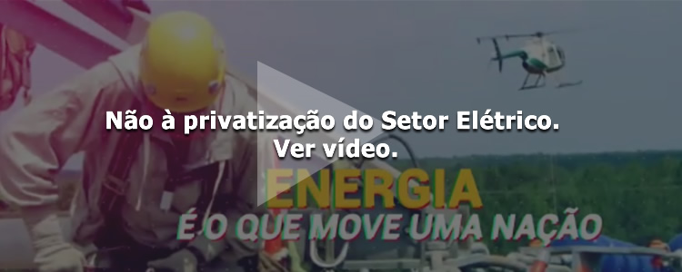 N�o � privatiza��o do setor el�trico.